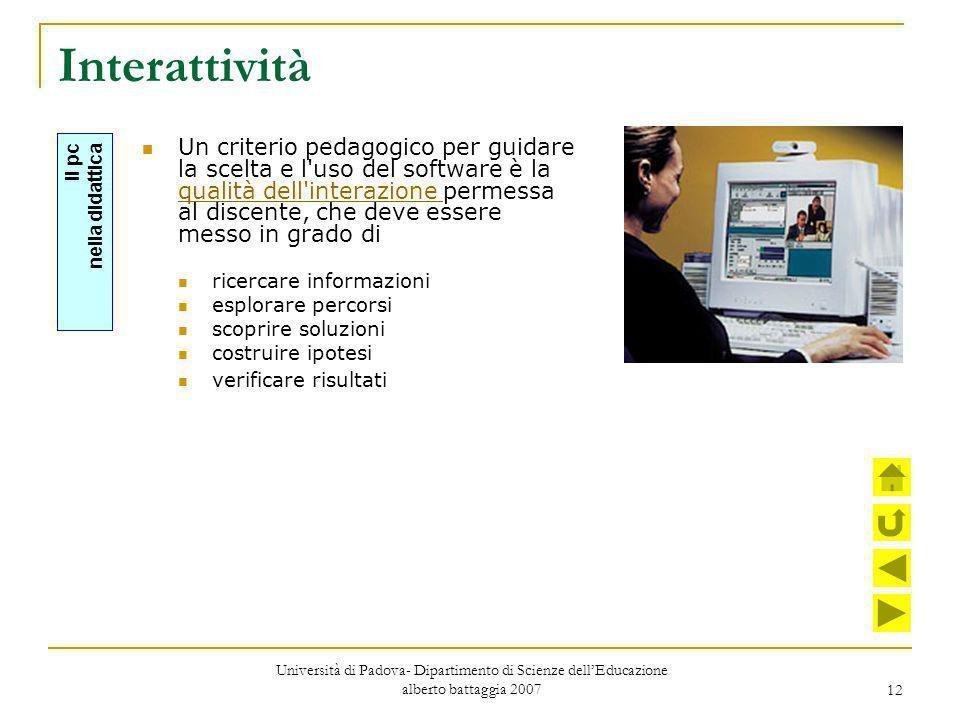 12 Interattività Un criterio pedagogico per guidare la scelta e l'uso del software è la qualità dell'interazione permessa al discente, che deve essere