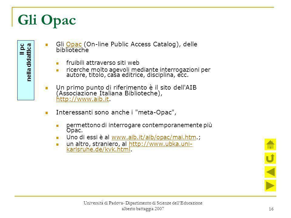 16 Gli Opac Gli Opac (On-line Public Access Catalog), delle bibliotecheOpac fruibili attraverso siti web ricerche molto agevoli mediante interrogazion