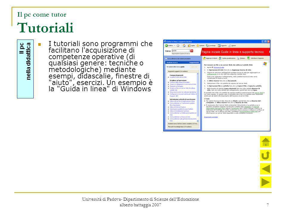 8 Il pc come tutor Game I game sono programmi finalizzati all acquisizione di competenze mediante attività ludiche Il pc nella didattica Università di Padova- Dipartimento di Scienze dell'Educazione alberto battaggia 2007