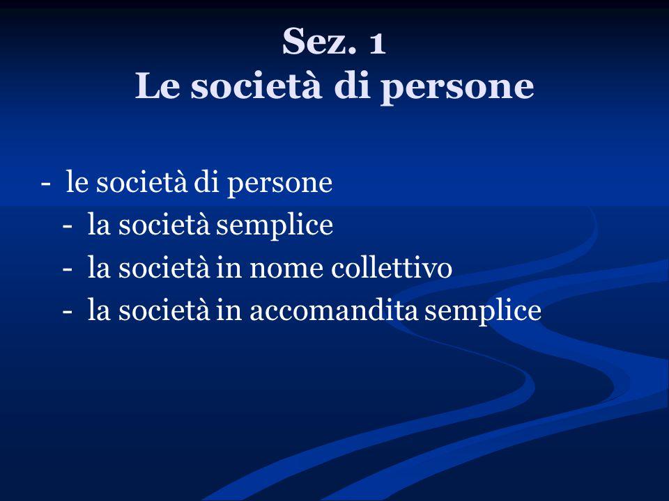 Sez. 1 Le società di persone - le società di persone - la società semplice - la società in nome collettivo - la società in accomandita semplice