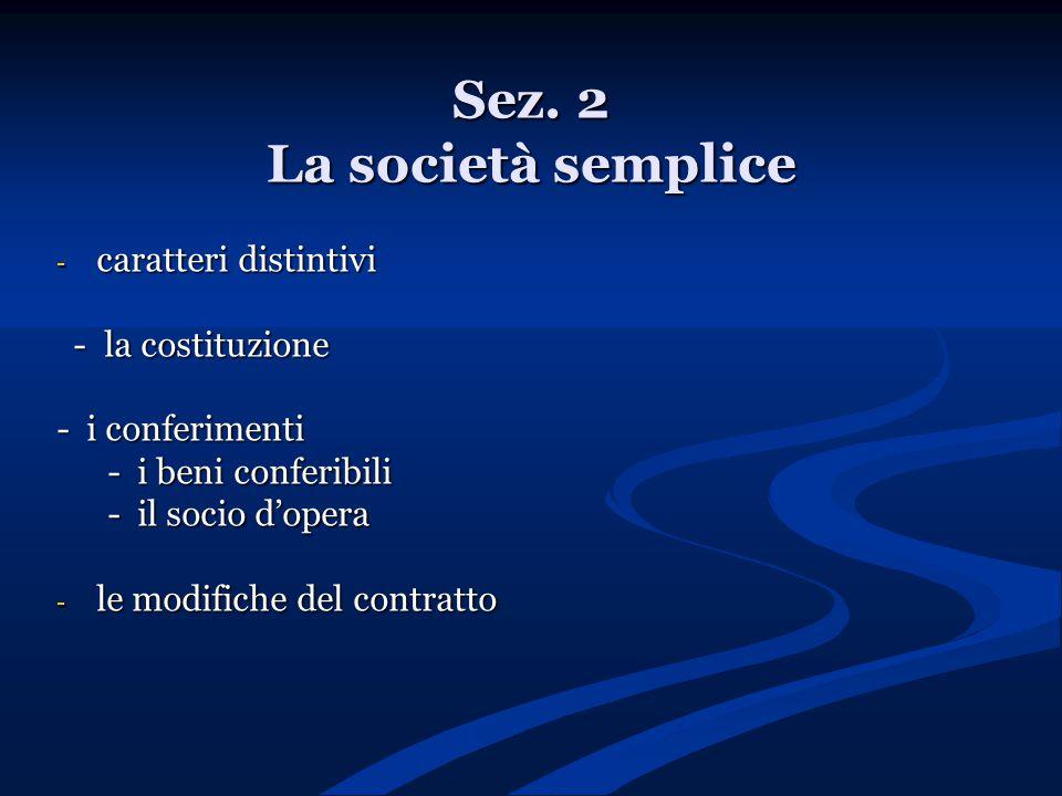 Sez. 2 La società semplice - caratteri distintivi - la costituzione - la costituzione - i conferimenti - i beni conferibili - i beni conferibili - il