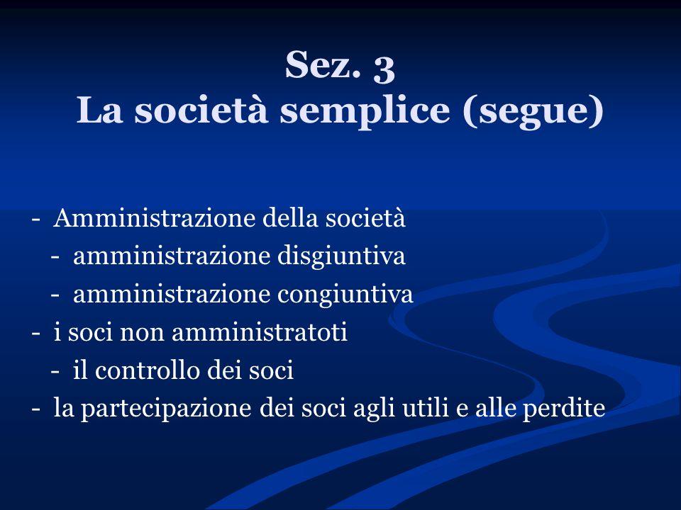 Sez. 3 La società semplice (segue) - Amministrazione della società - amministrazione disgiuntiva - amministrazione congiuntiva - i soci non amministra