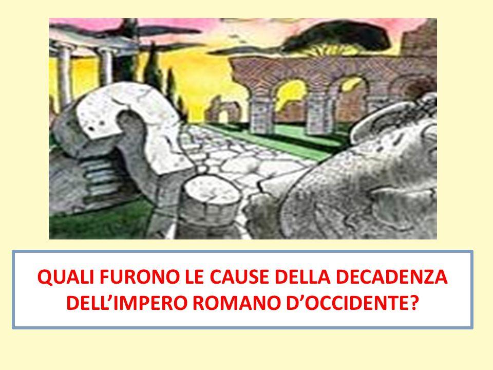 QUALI FURONO LE CAUSE DELLA DECADENZA DELL'IMPERO ROMANO D'OCCIDENTE?