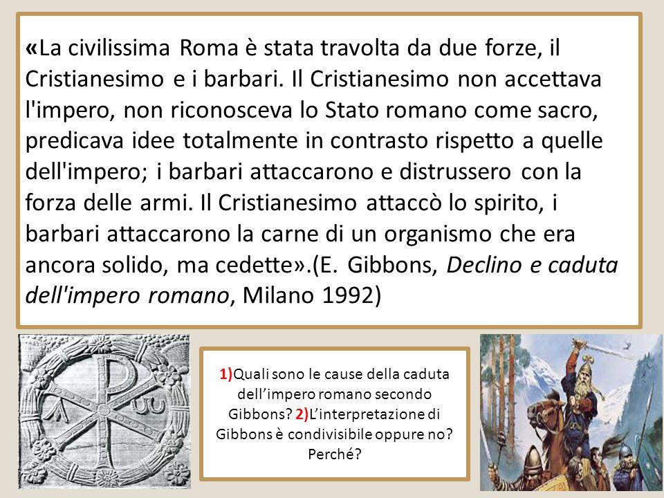 «La civilissima Roma è stata travolta da due forze, il Cristianesimo e i barbari. Il Cristianesimo non accettava l'impero, non riconosceva lo Stato ro