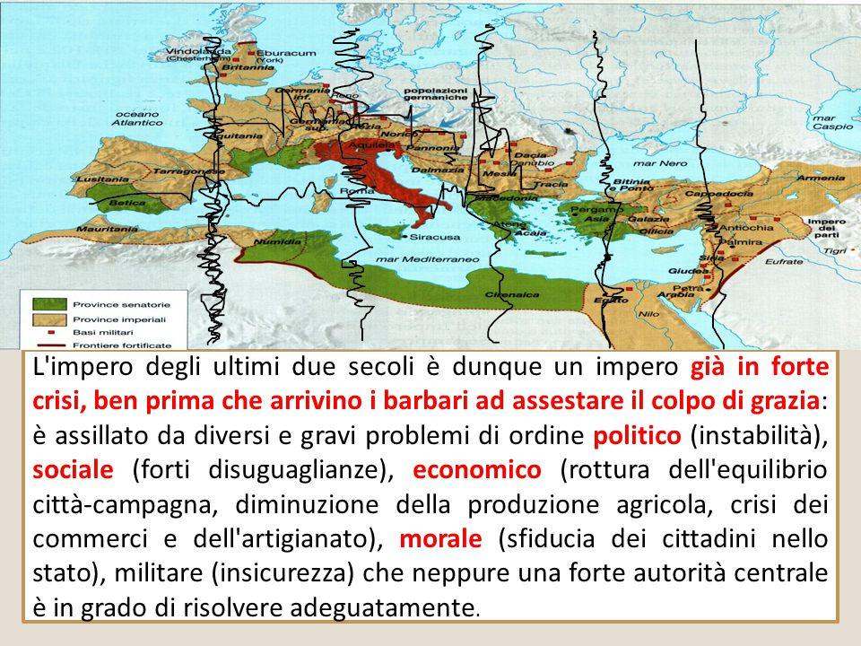 L'impero degli ultimi due secoli è dunque un impero già in forte crisi, ben prima che arrivino i barbari ad assestare il colpo di grazia: è assillato