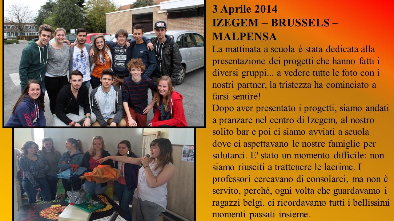 3 Aprile 2014 IZEGEM – BRUSSELS – MALPENSA La mattinata a scuola è stata dedicata alla presentazione dei progetti che hanno fatti i diversi gruppi...
