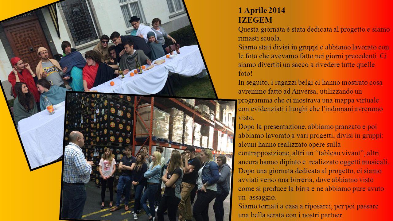 1 Aprile 2014 IZEGEM Questa giornata è stata dedicata al progetto e siamo rimasti scuola.