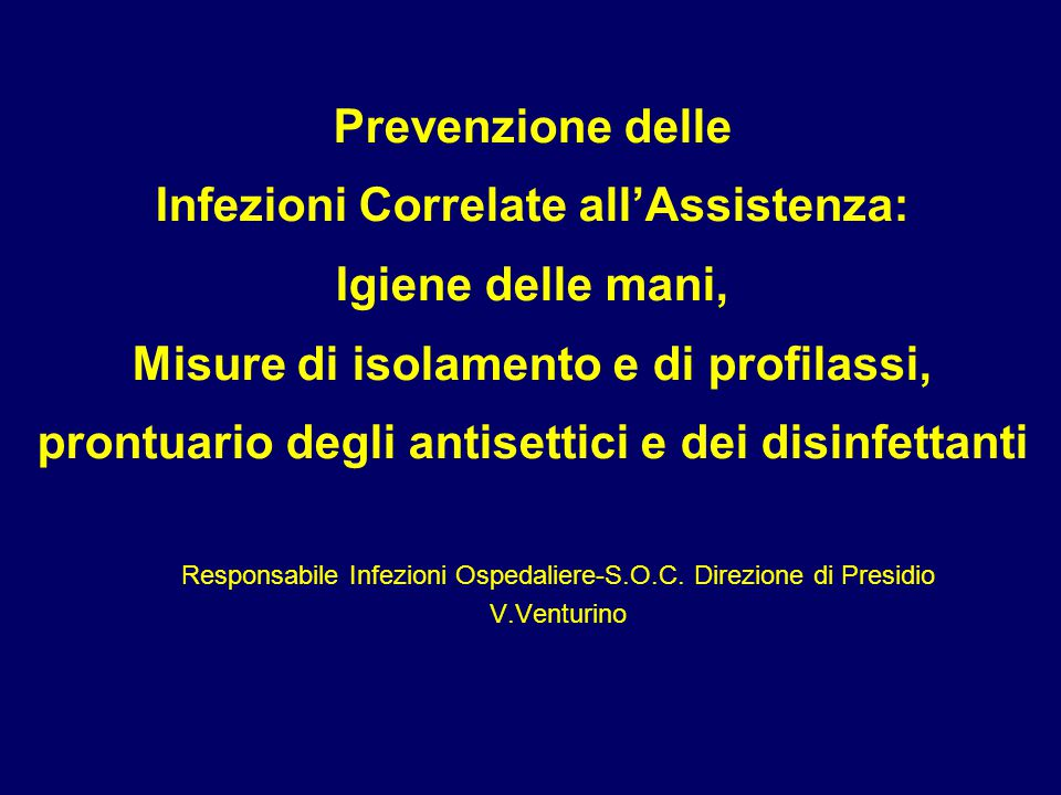 Prevenzione delle Infezioni Correlate all'Assistenza: Igiene delle mani, Misure di isolamento e di profilassi, prontuario degli antisettici e dei disi