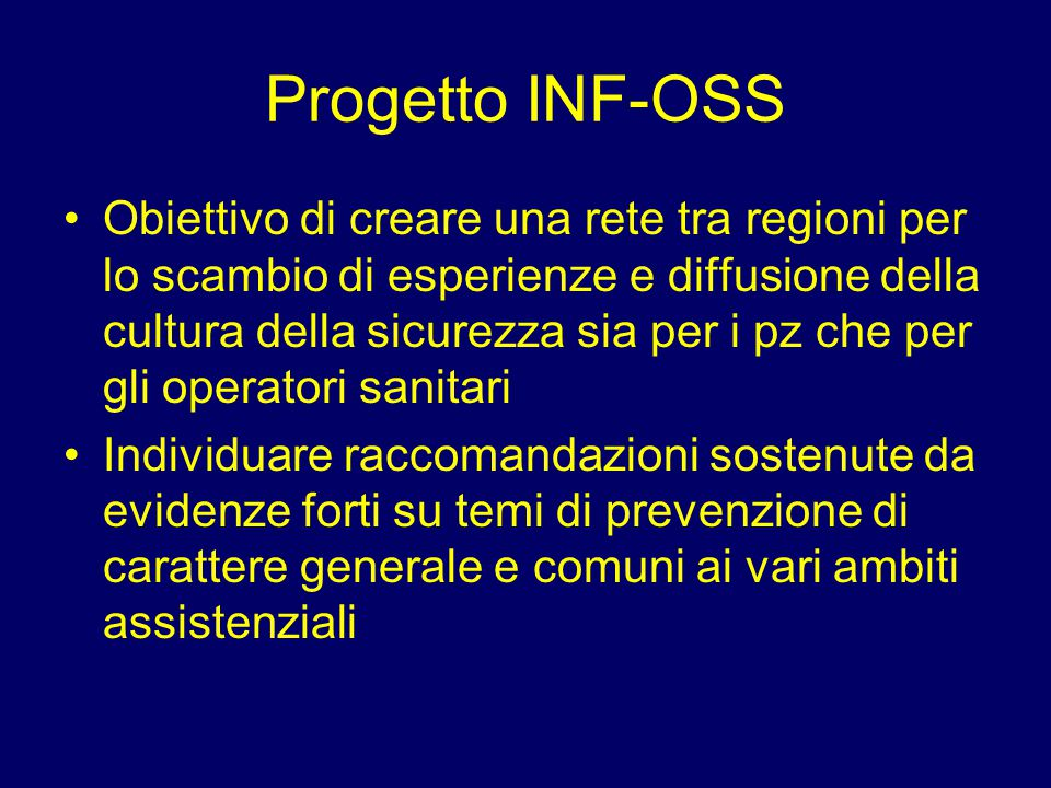 Progetto INF-OSS Obiettivo di creare una rete tra regioni per lo scambio di esperienze e diffusione della cultura della sicurezza sia per i pz che per