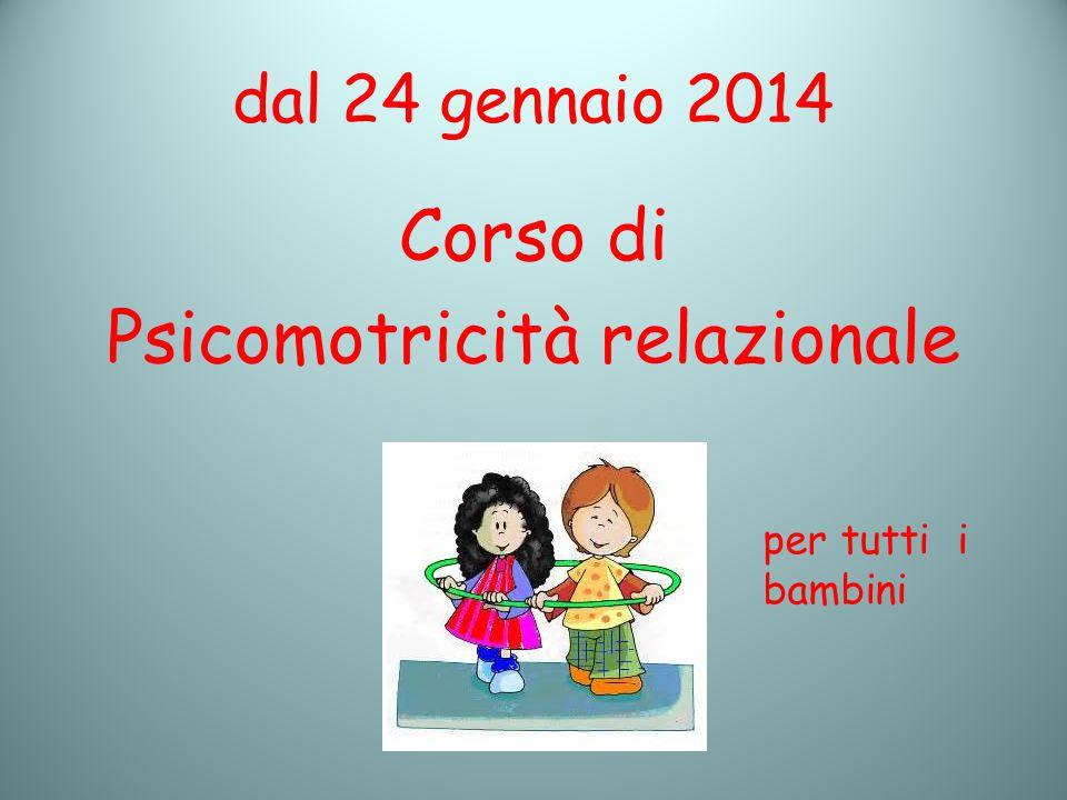 dal 24 gennaio 2014 Corso di Psicomotricità relazionale per tutti i bambini