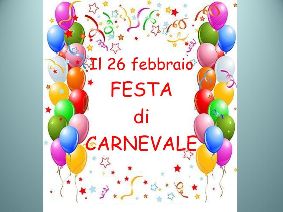 Il 26 febbraio FESTA di CARNEVALE