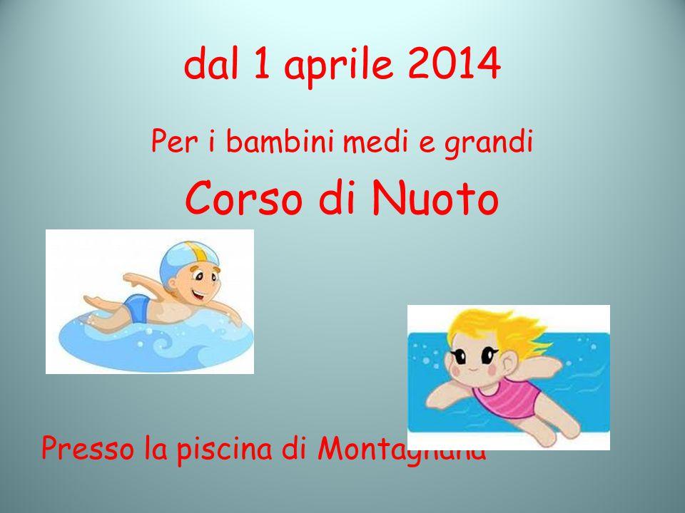 dal 1 aprile 2014 Per i bambini medi e grandi Corso di Nuoto Presso la piscina di Montagnana