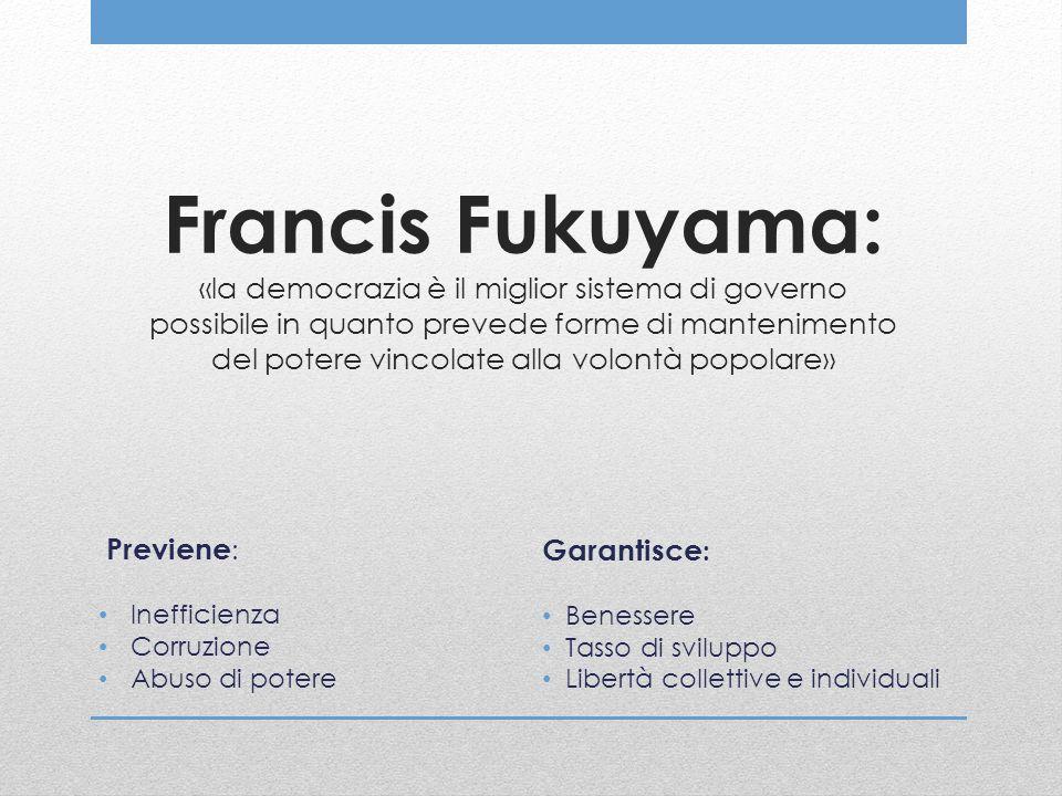 Francis Fukuyama: «la democrazia è il miglior sistema di governo possibile in quanto prevede forme di mantenimento del potere vincolate alla volontà p