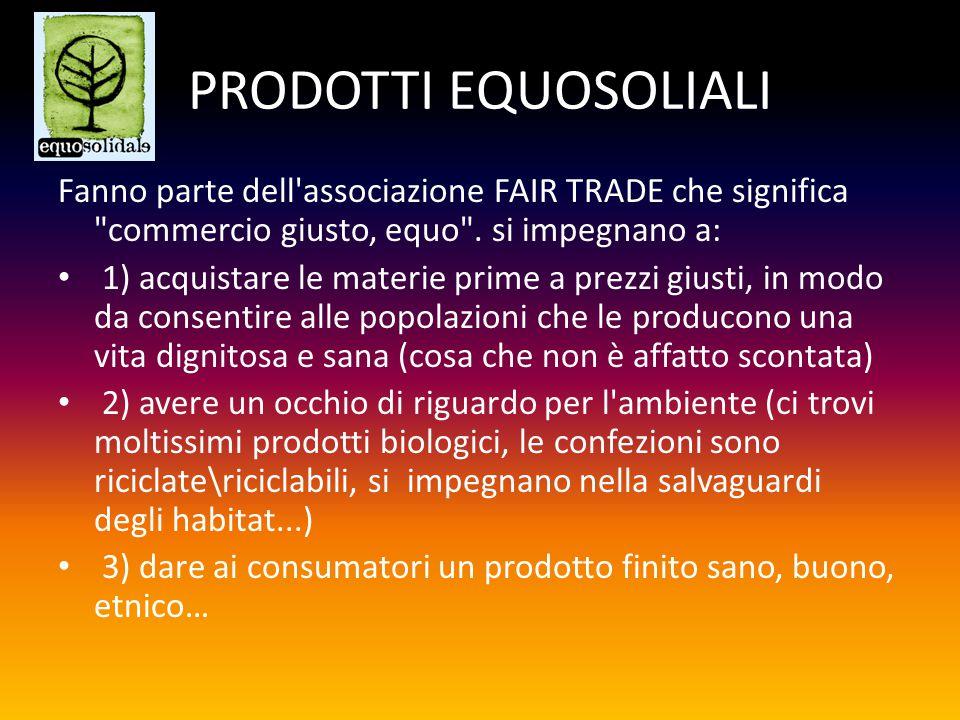 PRODOTTI EQUOSOLIALI Fanno parte dell associazione FAIR TRADE che significa commercio giusto, equo .