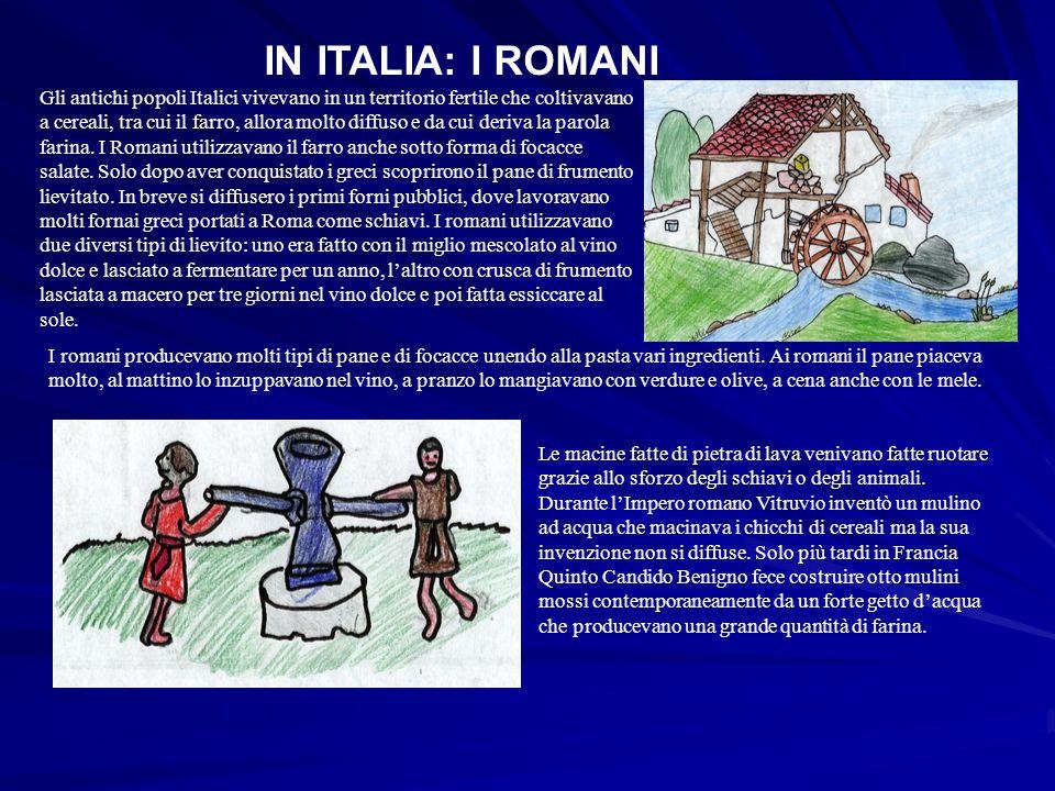 IN ITALIA: I ROMANI Gli antichi popoli Italici vivevano in un territorio fertile che coltivavano a cereali, tra cui il farro, allora molto diffuso e d