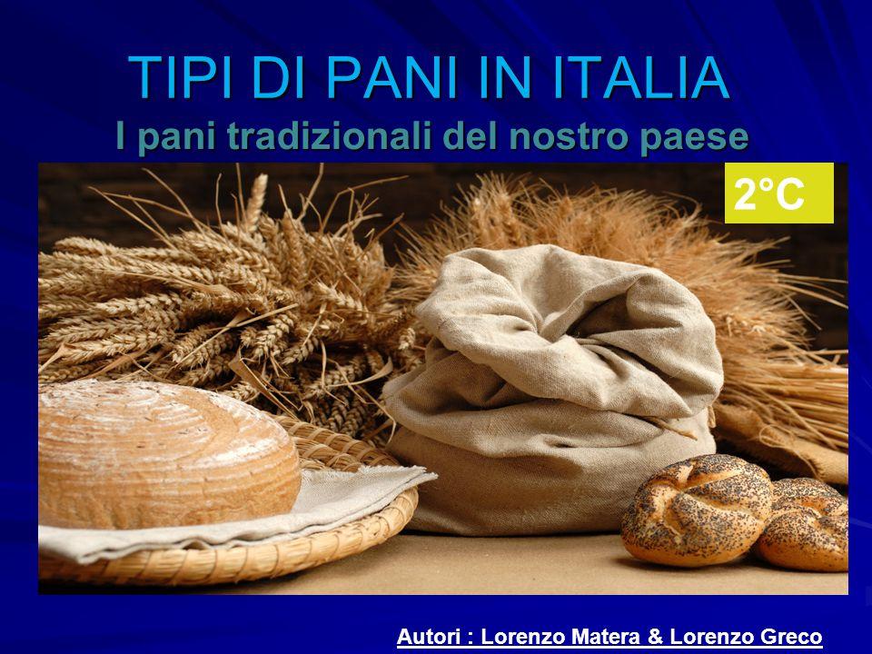 TIPI DI PANI IN ITALIA I pani tradizionali del nostro paese Autori : Lorenzo Matera & Lorenzo Greco 2°C