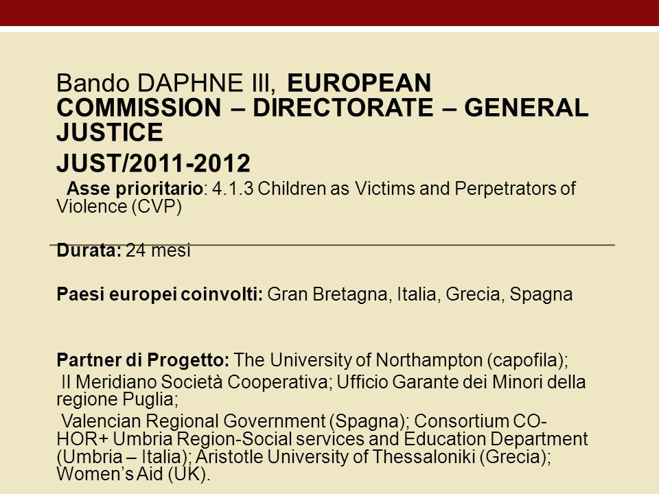 Bando DAPHNE III, EUROPEAN COMMISSION – DIRECTORATE – GENERAL JUSTICE JUST/2011-2012 Asse prioritario: 4.1.3 Children as Victims and Perpetrators of V