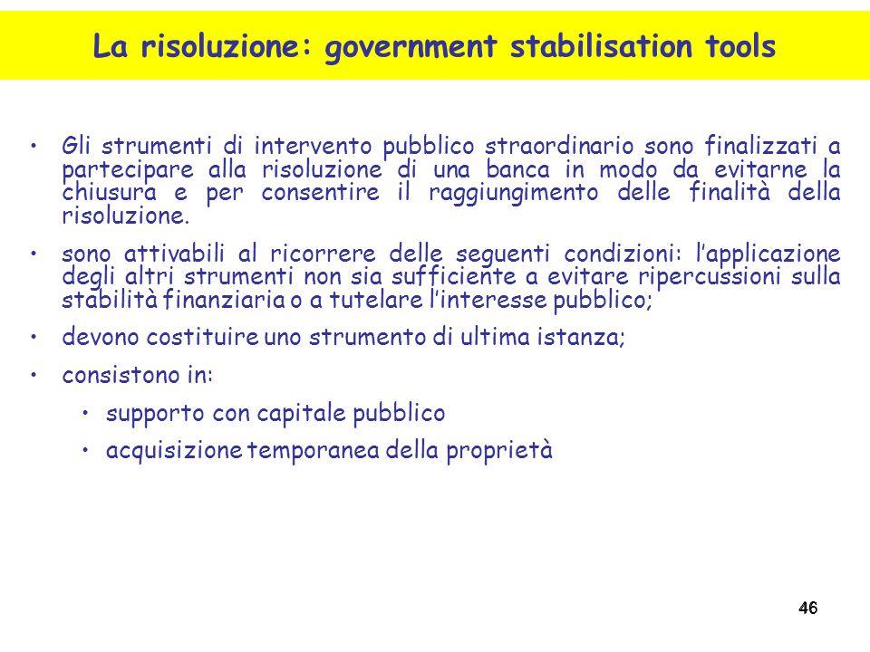 46 Gli strumenti di intervento pubblico straordinario sono finalizzati a partecipare alla risoluzione di una banca in modo da evitarne la chiusura e p