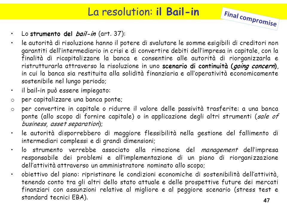 47 La resolution: il Bail-in Lo strumento del bail-in (art. 37): le autorità di risoluzione hanno il potere di svalutare le somme esigibili di credito