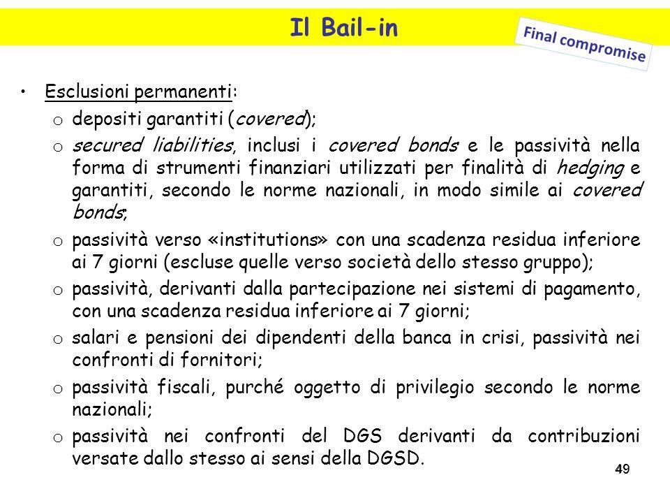 49 Il Bail-in Esclusioni permanenti: o depositi garantiti (covered); o secured liabilities, inclusi i covered bonds e le passività nella forma di stru