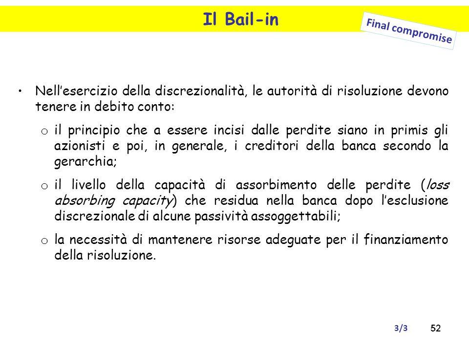 52 Il Bail-in Nell'esercizio della discrezionalità, le autorità di risoluzione devono tenere in debito conto: o il principio che a essere incisi dalle