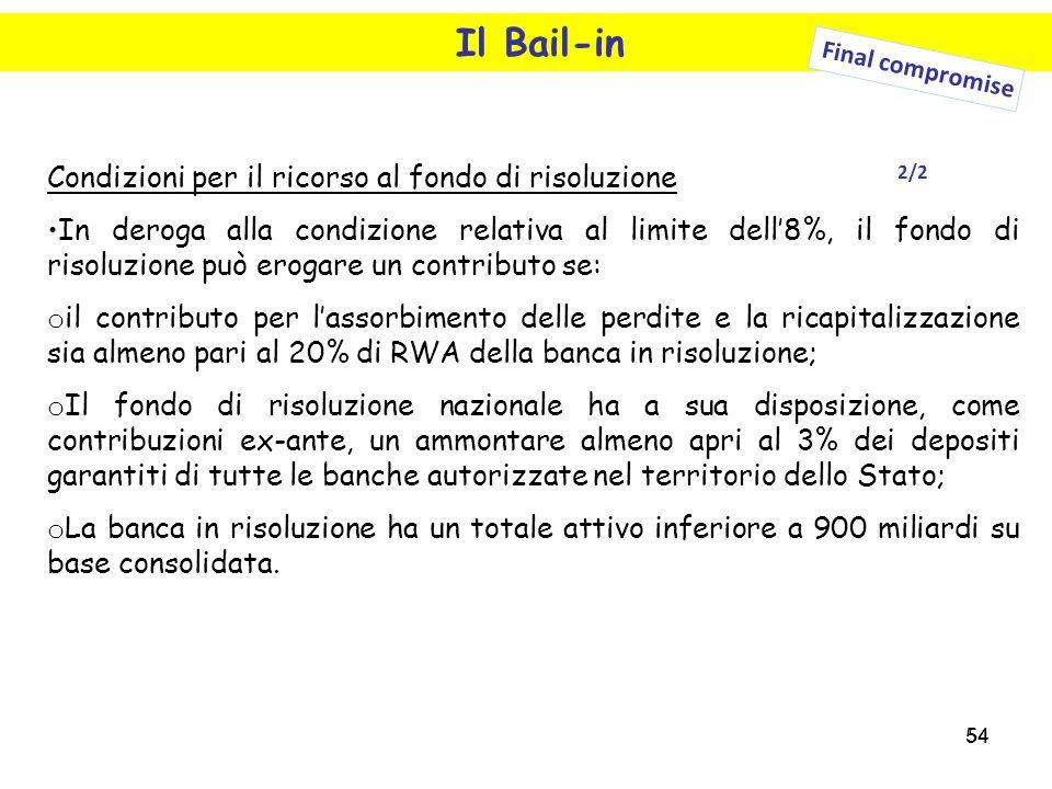 54 Il Bail-in Condizioni per il ricorso al fondo di risoluzione In deroga alla condizione relativa al limite dell'8%, il fondo di risoluzione può erog
