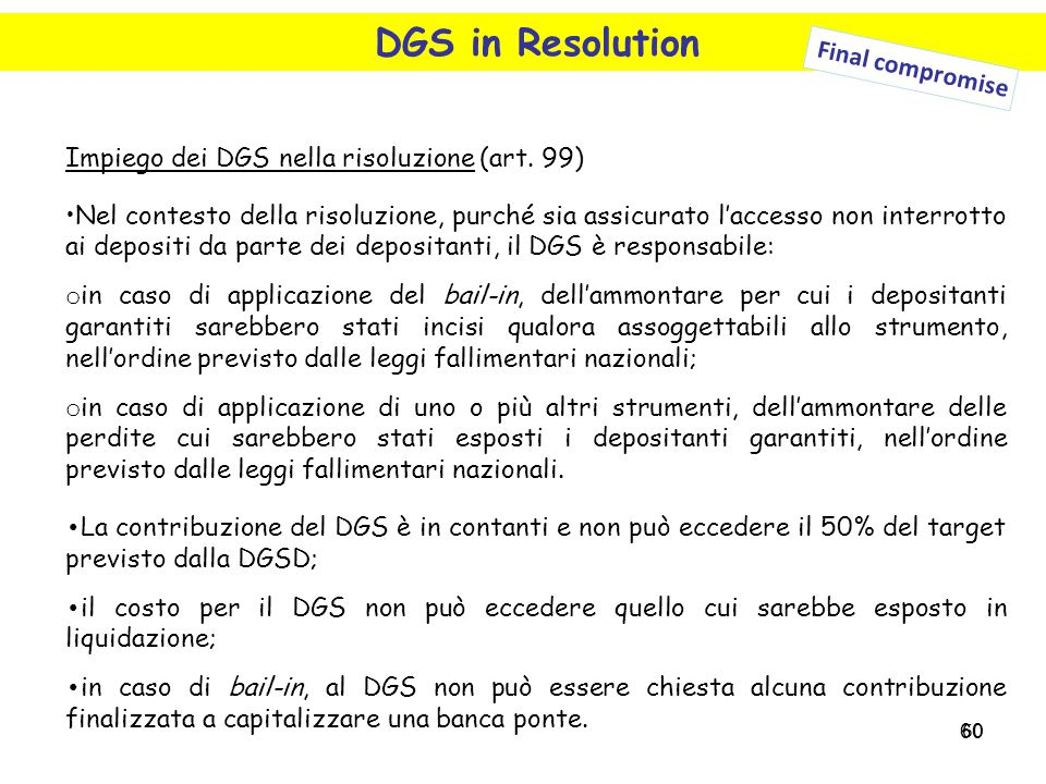60 DGS in Resolution Final compromise Impiego dei DGS nella risoluzione (art. 99) Nel contesto della risoluzione, purché sia assicurato l'accesso non