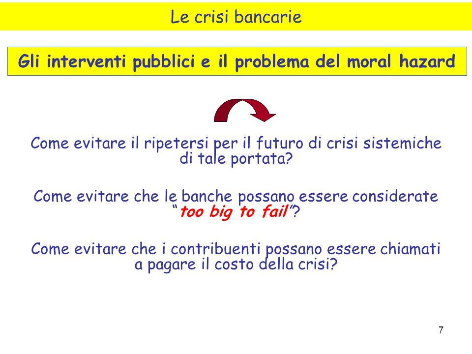 """7 Come evitare il ripetersi per il futuro di crisi sistemiche di tale portata? Come evitare che le banche possano essere considerate """"too big to fail"""""""