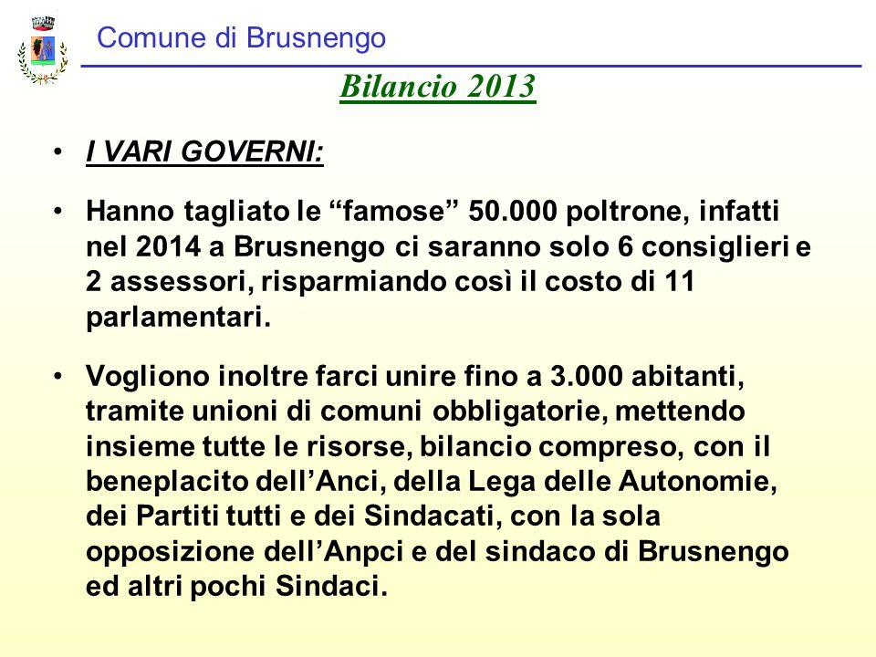 Comune di Brusnengo Bilancio 2013 I VARI GOVERNI: Hanno tagliato le famose 50.000 poltrone, infatti nel 2014 a Brusnengo ci saranno solo 6 consiglieri e 2 assessori, risparmiando così il costo di 11 parlamentari.