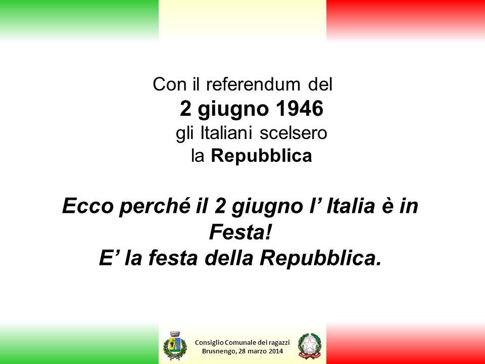 Consiglio Comunale dei ragazzi Brusnengo, 28 marzo 2014 Con il referendum del 2 giugno 1946 gli Italiani scelsero la Repubblica Ecco perché il 2 giugn