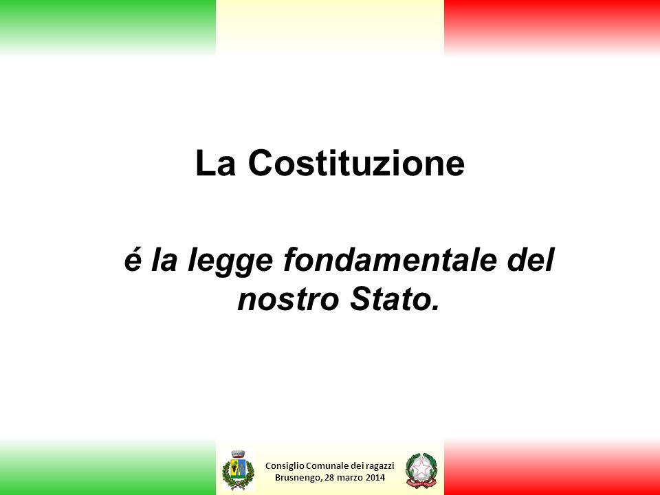 Consiglio Comunale dei ragazzi Brusnengo, 28 marzo 2014 La Costituzione é la legge fondamentale del nostro Stato.