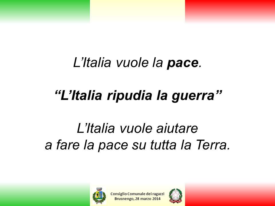 """Consiglio Comunale dei ragazzi Brusnengo, 28 marzo 2014 L'Italia vuole la pace. """"L'Italia ripudia la guerra"""" L'Italia vuole aiutare a fare la pace su"""