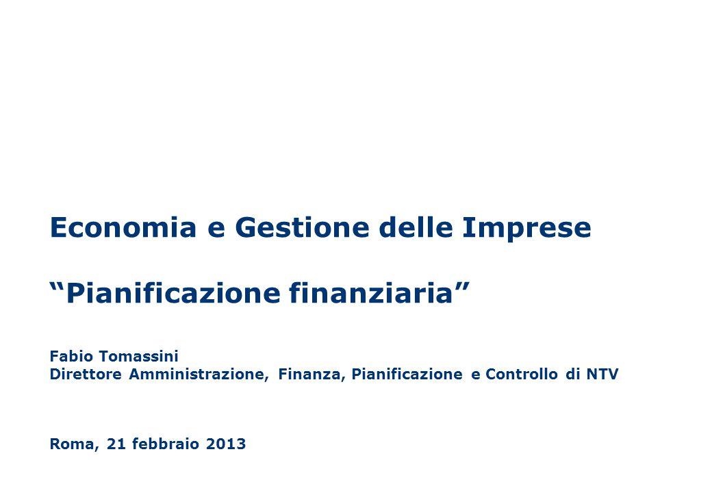 Economia e Gestione delle Imprese Pianificazione finanziaria Fabio Tomassini Direttore Amministrazione, Finanza, Pianificazione e Controllo di NTV Roma, 21 febbraio 2013