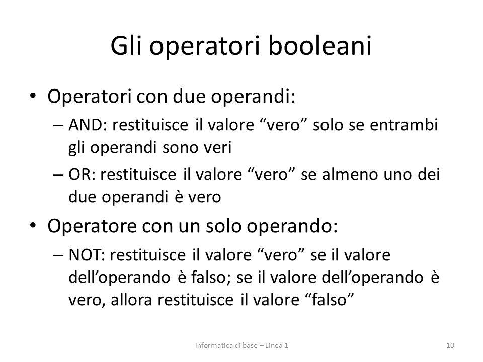 """Gli operatori booleani Operatori con due operandi: – AND: restituisce il valore """"vero"""" solo se entrambi gli operandi sono veri – OR: restituisce il va"""