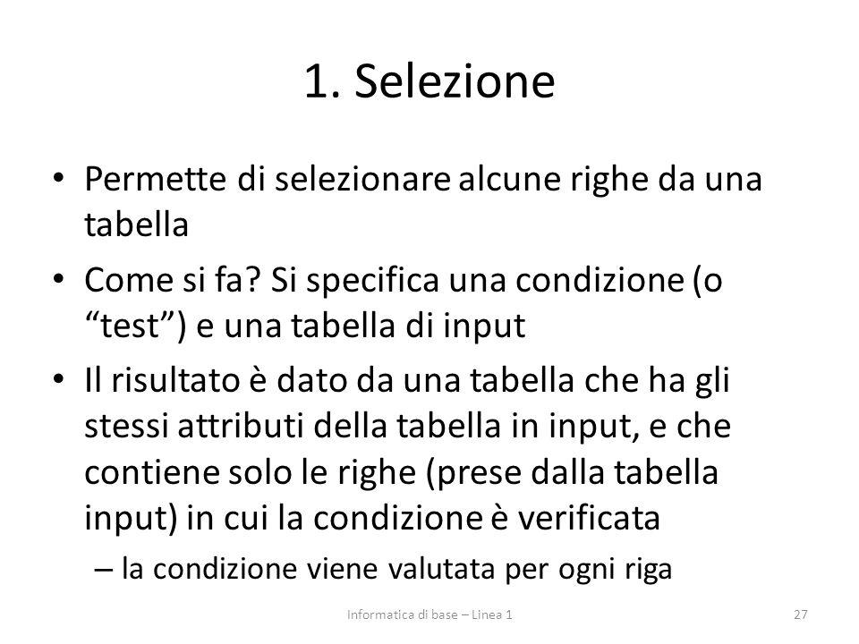 """1. Selezione Permette di selezionare alcune righe da una tabella Come si fa? Si specifica una condizione (o """"test"""") e una tabella di input Il risultat"""
