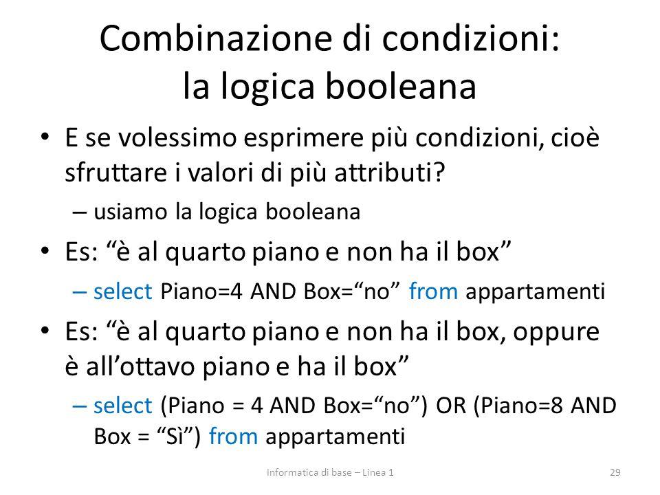 Combinazione di condizioni: la logica booleana E se volessimo esprimere più condizioni, cioè sfruttare i valori di più attributi? – usiamo la logica b