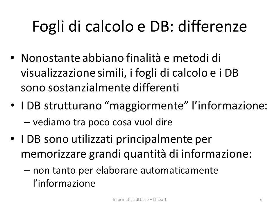 Fogli di calcolo e DB: differenze Nonostante abbiano finalità e metodi di visualizzazione simili, i fogli di calcolo e i DB sono sostanzialmente diffe