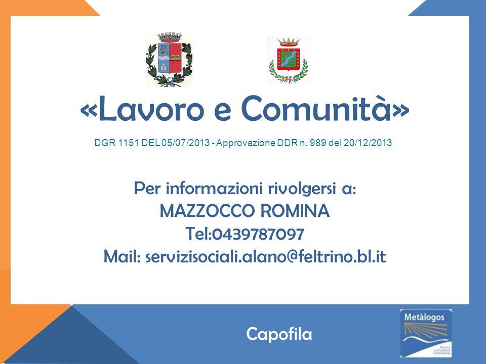 Per informazioni rivolgersi a: MAZZOCCO ROMINA Tel:0439787097 Mail: servizisociali.alano@feltrino.bl.it DGR 1151 DEL 05/07/2013 - Approvazione DDR n.