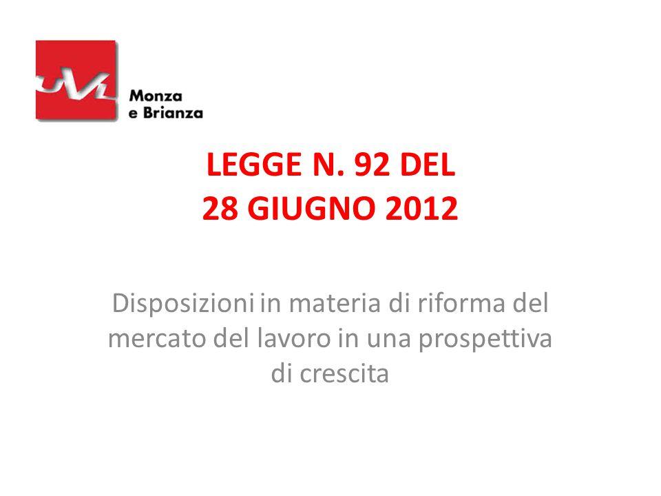 LEGGE N. 92 DEL 28 GIUGNO 2012 Disposizioni in materia di riforma del mercato del lavoro in una prospettiva di crescita
