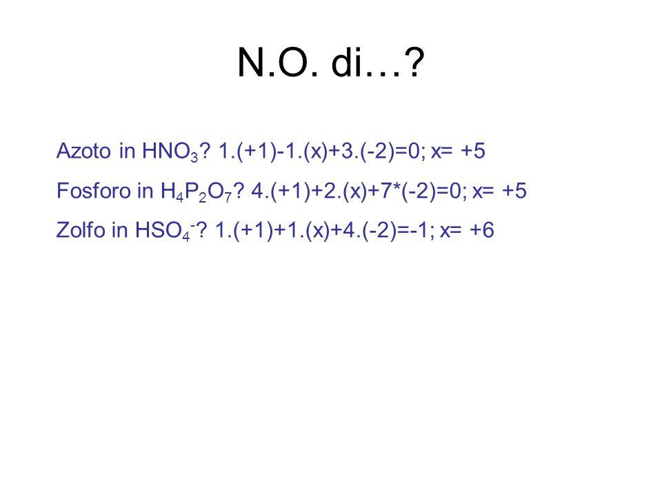 N.O.di…. Azoto in HNO 3 . 1.(+1)-1.(x)+3.(-2)=0; x= +5 Fosforo in H 4 P 2 O 7 .