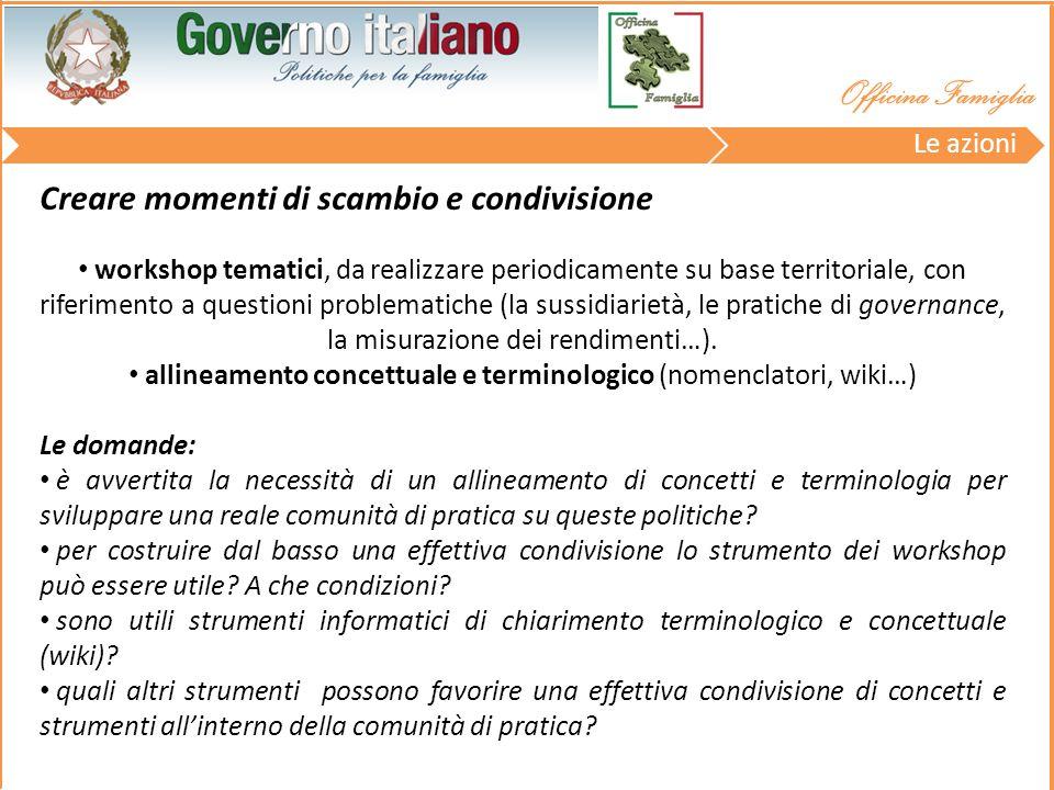 workshop tematici, da realizzare periodicamente su base territoriale, con riferimento a questioni problematiche (la sussidiarietà, le pratiche di governance, la misurazione dei rendimenti…).