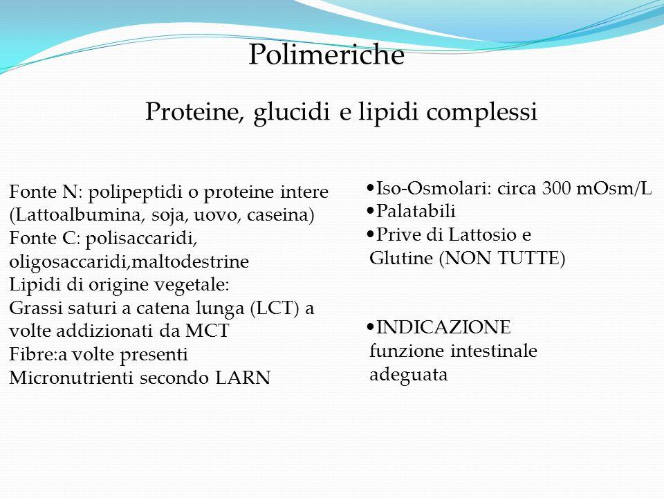 Polimeriche Fonte N: polipeptidi o proteine intere (Lattoalbumina, soja, uovo, caseina) Fonte C: polisaccaridi, oligosaccaridi,maltodestrine Lipidi di