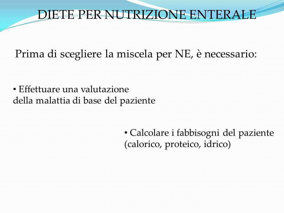 CRITERI DI SCELTA DELLA MISCELA NUTRIZIONALE Relativi al paziente :  Patologia di base /stato metabolico  condiziona i fabbisogni e la sede di infusione  Funzione gastrointestinale (digestione, assorbimento, motilità) : condiziona le caratteristiche della miscela normale: miscela POLIMERICA insufficiente: miscela OLIGOMERICA