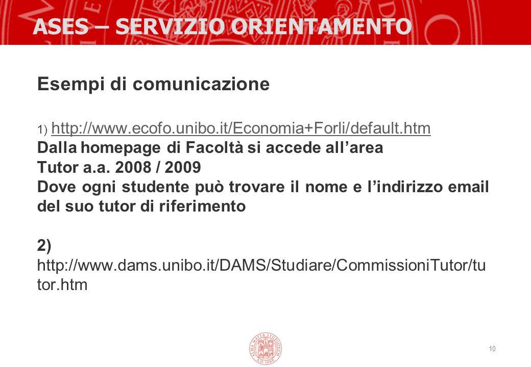 10 ASES – SERVIZIO ORIENTAMENTO Esempi di comunicazione 1) http://www.ecofo.unibo.it/Economia+Forli/default.htm http://www.ecofo.unibo.it/Economia+For