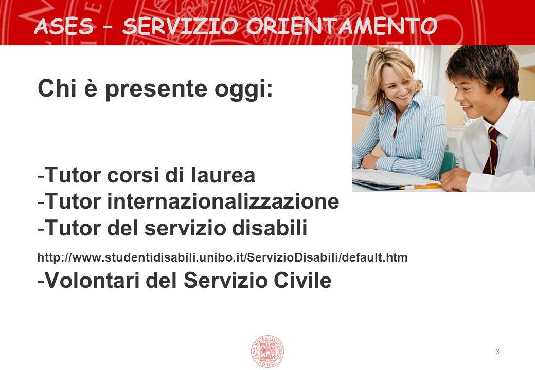 3 ASES – SERVIZIO ORIENTAMENTO Chi è presente oggi: -Tutor corsi di laurea -Tutor internazionalizzazione -Tutor del servizio disabili http://www.stude
