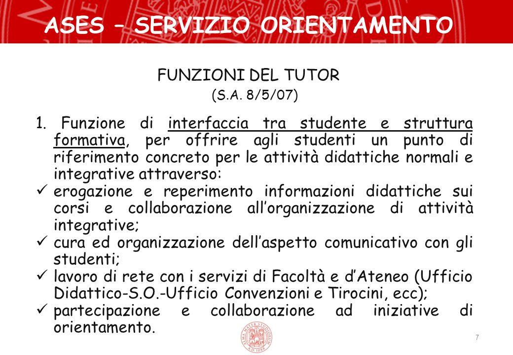 7 ASES – SERVIZIO ORIENTAMENTO 1. Funzione di interfaccia tra studente e struttura formativa, per offrire agli studenti un punto di riferimento concre