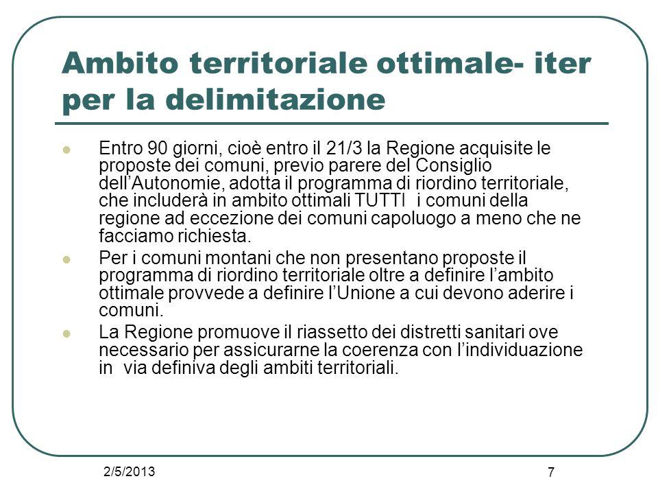 2/5/2013 7 Ambito territoriale ottimale- iter per la delimitazione Entro 90 giorni, cioè entro il 21/3 la Regione acquisite le proposte dei comuni, pr