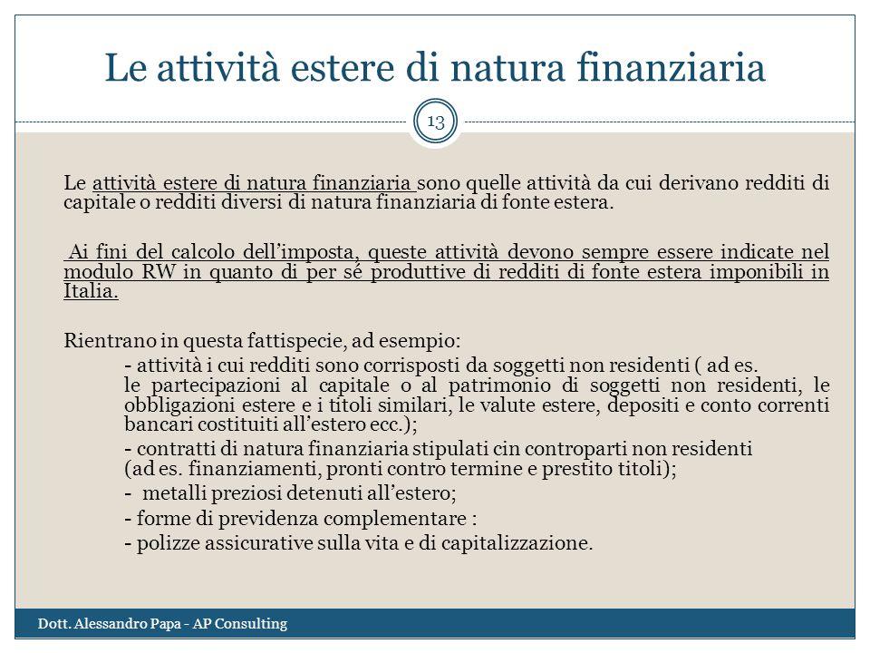 Le attività estere di natura finanziaria Le attività estere di natura finanziaria sono quelle attività da cui derivano redditi di capitale o redditi d