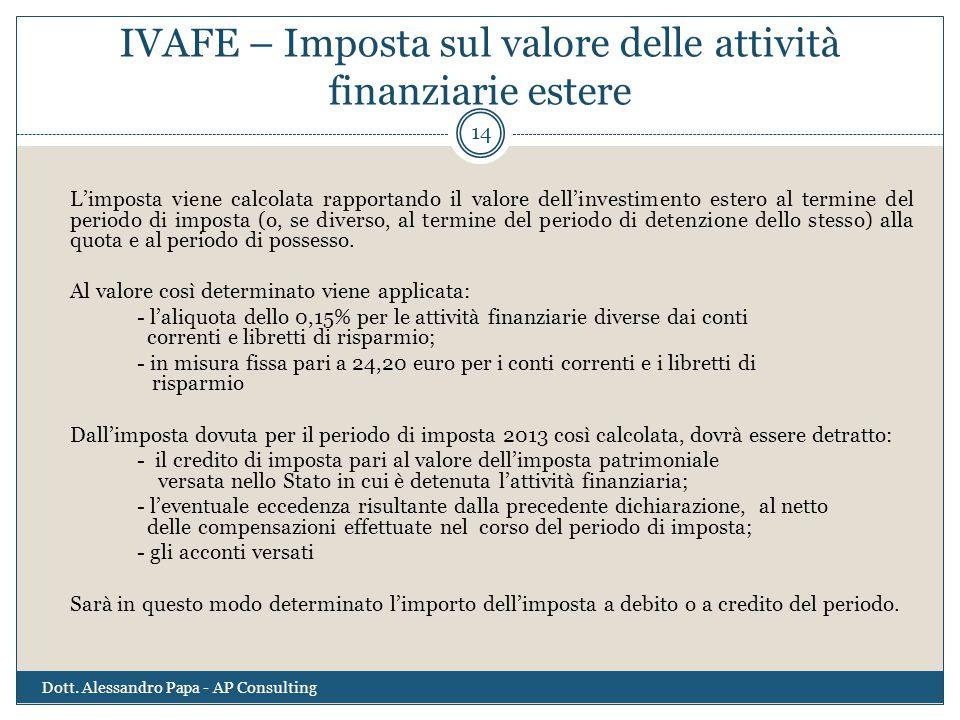 IVAFE – Imposta sul valore delle attività finanziarie estere L'imposta viene calcolata rapportando il valore dell'investimento estero al termine del p