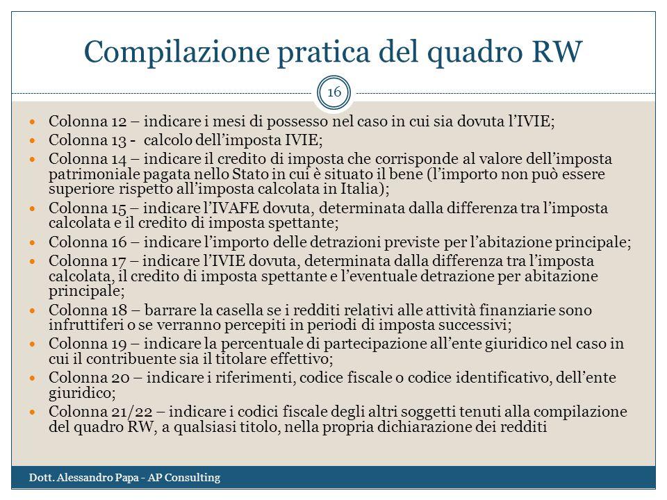 Compilazione pratica del quadro RW Dott. Alessandro Papa - AP Consulting 16 Colonna 12 – indicare i mesi di possesso nel caso in cui sia dovuta l'IVIE